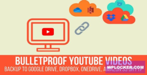 Download free Bulletproof YouTube Videos v1.2.1 – Backup to Google Drive, Dropbox, OneDrive, Amazon S3, FTP